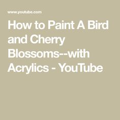 How to Paint A Bird and Cherry Blossoms--with Acrylics - YouTube