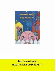 The Man with Bad Manners (9781883536855) Idries Shah, Rose Mary Santiago, Rita Wirkala , ISBN-10: 1883536855  , ISBN-13: 978-1883536855 ,  , tutorials , pdf , ebook , torrent , downloads , rapidshare , filesonic , hotfile , megaupload , fileserve