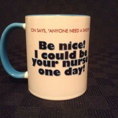 Be Nice I Could Be Your Nurse One Day Coffee Cup Mug Hospital Medical Doctor
