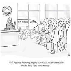 """We'll begin by boarding anyone who needs a little extra time or who has a little extra money."""