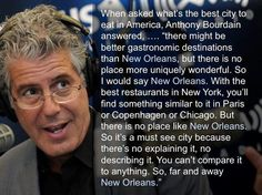 An amazing storyteller who was immensely curious about the world. He will be missed. Anthony Bourdain on New Orleans An amazing storyteller who was very curious about the world. He will be missed. Anthony Bourdain on New Orleans All Things New, Good Things, Mardi Gras, Anthony Bourdain Quotes, New Orleans Louisiana, Louisiana Creole, Restaurant New York, Do You Know What, Before Us