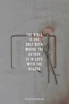 The Bible is the only book where the Author is in love with the reader.