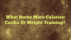 nice What Burns More Calories: Cardio Or Weight Training?,For many of us, figuring out a workout routine that fits into a busy schedule can be a challenge—and even then it can be tough to...,http://90daynewbody.com/what-burns-more-calories-cardio-or-weight-training/