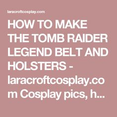 HOW TO MAKE THE TOMB RAIDER LEGEND BELT AND HOLSTERS - laracroftcosplay.com Cosplay pics, help and more!