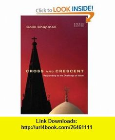 Cross and Crescent Responding to the Challenge of Islam (9780830834853) Colin Chapman , ISBN-10: 0830834850  , ISBN-13: 978-0830834853 ,  , tutorials , pdf , ebook , torrent , downloads , rapidshare , filesonic , hotfile , megaupload , fileserve