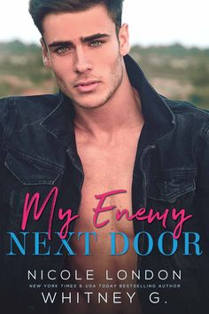 My Enemy Next Door by Nicole London and Whitney G. Publication Date: January 11, 2018 Genre: Contemporary Romance (Enemies to Lovers) Cover Designer: Najla Qamber Designs Model: Jorge Del Rio Romer…