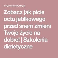 Zobacz jak picie octu jabłkowego przed snem zmieni Twoje życie na dobre! | Szkolenia dietetyczne Herbal Medicine, Healthy Tips, Health And Beauty, Smoothies, Herbalism, Remedies, Food And Drink, Health Fitness, Messages