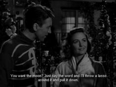 "George Bailey (James Stewart) to Mary Hatch (Donna Reed): ""What is it you want, Mary? You want the moon? Just say the word and I'll throw a lasso around it and pull it down. That's a pretty good idea. I'll give you the moon, Mary. 10 Film, Quiz Film, Old Hollywood, Classic Hollywood, Hollywood Quotes, Old Movies, Great Movies, Awesome Movies, Indie Movies"