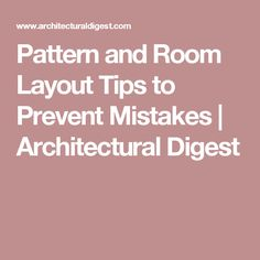 Pattern and Room Layout Tips to Prevent Mistakes | Architectural Digest