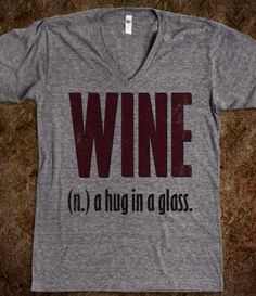 Wine (A Hug In A Glass). Make as a wine glass Mode Style, Style Me, Just For Laughs, Just For You, Me Quotes, Funny Quotes, V Neck T Shirt, How To Make, How To Wear