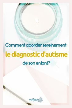L'étape du diagnostic d'autisme Comment aborder sereinement le diagnostic d'autisme #autisme #tsa  #diagnostic #enfant #autiste #guide #gratuit