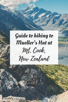 A Guide to Hiking To Mueller's Hut at Mt. Cook, New Zealand - BREATHE TRAVEL
