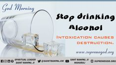 If you want to achieve the supreme God. Quit Smoking Stop drinking alcohol To Know More Watch Saarthi Saint Rampal Ji Maharaj Morning Motivation, Monday Motivation, Alcohol Intoxication, Good Friday Quotes, Stop Drinking Alcohol, Drinking Glass, Believe In God Quotes, Good Night Greetings, Sr K