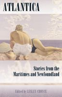 Atlantica: Stories from the Maritimes and Newfoundland - Ed. by Lesley Choyce - Ground Floor - C810.82 A881C 2001