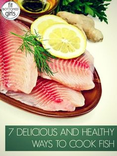 There's nothing fishy about fish. In fact, it's SUPER healthy. Here are seven easy ways to cook it at home!