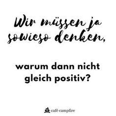 wir müssen ja sowieso denken, warum dann nicht gleich positiv!?  #gedanken