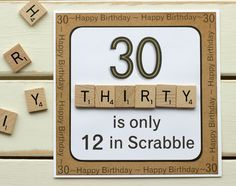 """A handmade birthday card for a birthday. is only 12 in Scrabble"""" is printed on to white card with gold colouring added to the number Wooden scrabble style tiles have been used to spell thirty. Happy birthday and 30 have been pri. 30th Birthday Wishes, Birthday Cards For Her, Masculine Birthday Cards, 30th Birthday Parties, Birthday Messages, Handmade Birthday Cards, Birthday Diy, Male Birthday Gifts, 30 Birthday Quotes"""