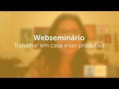 Webseminário - Trabalhar em casa e ser produtiva - YouTube