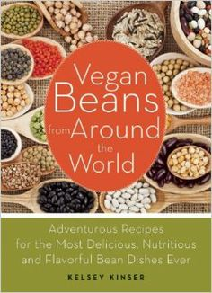 Vegan Beans from Around the World: 100 Adventurous Recipes for the Most Delicious, Nutritious, and Flavorful Bean Dishes Ever: Kelsey Kinser: 9781612432854: Amazon.com: Books