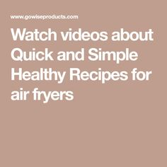 Watch videos about Quick and Simple Healthy Recipes for air fryers