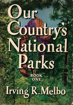 Our Country's National Parks: Book One - by Irving R. Melbo (1941).