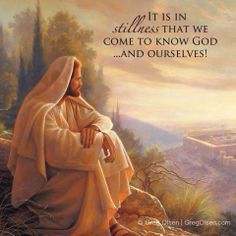 """It is in stillness that we come to know God...and ourselves. (""""Alpha & Omega"""" by Greg Olsen)"""