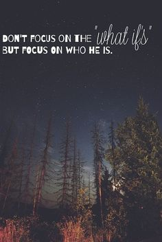 "Don't focus on ""what ifs,"" but focus on who He is."