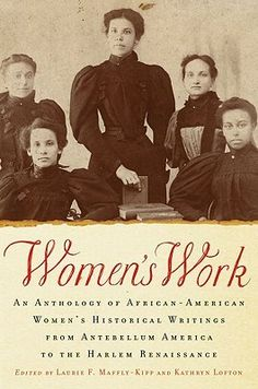 The Hardcover of the Women's Work: An Anthology of African-American Women's Historical Writings from Antebellum America to the Harlem Renaissance by Laurie Book Club Books, Books To Read, Black History Books, Black Books, Historical Women, Harlem Renaissance, My Black Is Beautiful, Women In History, Art History