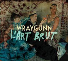 Wraygunn - L'art brut