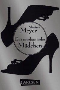 """[Rezension] Marissa Meyer: """"Das mechanische Mädchen"""" (5 von 5 Sternen)"""