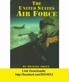 The United States Air Force (Serving Your Country) (9781560656876) Michael Green , ISBN-10: 1560656875  , ISBN-13: 978-1560656876 ,  , tutorials , pdf , ebook , torrent , downloads , rapidshare , filesonic , hotfile , megaupload , fileserve