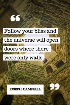 Follow your bliss and the universe will open doors where there were only walls #success #inspirational