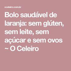 Bolo saudável de laranja: sem glúten, sem leite, sem açúcar e sem ovos ~ O Celeiro