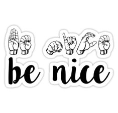 """""""be nice"""" Stickers by MadEDesigns Sign Language Phrases, Sign Language Alphabet, Learn Sign Language, British Sign Language, Asl Signs, Cute Laptop Stickers, Libra, Life Hacks For School, Secret Code"""