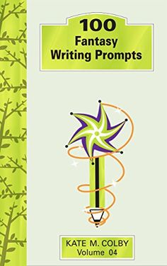 100 Fantasy Writing Prompts (Fiction Ideas Vol. 4) by Kat…