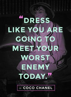 """20 Best Coco Chanel Quotes About Fashion, Life, and True Style """"Dress like you are going to meet your worst enemy today."""" - Coco Chanel""""Dress like you are going to meet your worst enemy today. Great Quotes, Quotes To Live By, Me Quotes, Motivational Quotes, Inspirational Quotes, Style Quotes, Attitude Quotes, Beauty Quotes, Funny Quotes"""