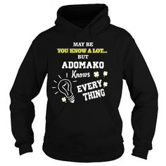 Cool  May be you know a lot... but ADOMAKO Knows Every Thing - ADOMAKO T-Shirts T-Shirts #tee #tshirt #named tshirt #hobbie tshirts #adomako