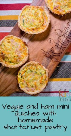 The most awesome little lunchbox quiches!  Ham and veggies and homemade pastry!