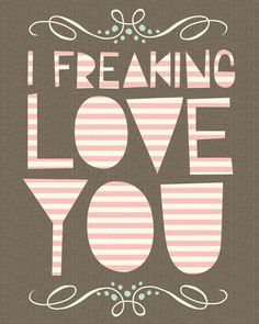 I Freaking Love You by Hillary Bird on Etsy
