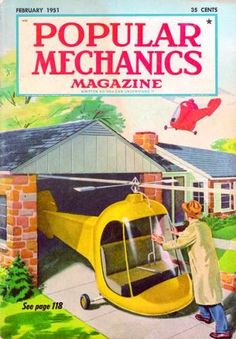 Personal Helicopters    As seen on the cover of 1951's February issue of Popular Mechanics, it was believed at the time that in the future we would all be wheeling personal helicopters into the garage.