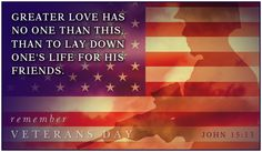 "Greater love has no one than this, than to lay down one's life for his friends. -John 11:13- Never forget to say ""thank you"" to our soldiers, especially on Veteran's Day, the 4th of July, and other military holidays."