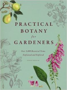 Practical Botany for Gardeners: Over 3, 000 Botanical Terms Explained and Explored by Geoff Hodge: $26.00 Practical Botany for Gardeners provides an elegant and accessible introduction to the world of botany. It presents the essentials that every gardener needs to know, connecting explanations of scientific facts with useful gardening tips.