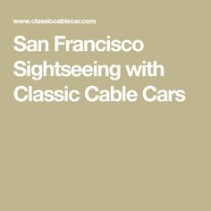 San Francisco Sightseeing with Classic Cable Cars
