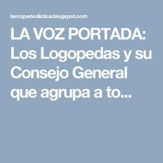 LA VOZ PORTADA: Los Logopedas y su Consejo General que agrupa a to...