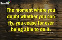 The moment where you doubt whether you can fly, you cease for ever being able to do it. #motivation