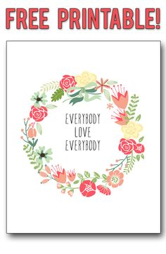 """Everybody Love Everybody"" family rule, in a sweet vintage floral wreath, ready to be framed free printable. Printable Art, Free Printables, Molduras Vintage, Paper Crafts, Diy Crafts, Do It Yourself Home, Along The Way, Illustration, Craft Projects"