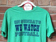A personal favorite from my Etsy shop https://www.etsy.com/listing/474278635/on-sundays-we-watch-football-unisex