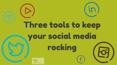 Three tools to keep your social media rocking #socialmedia