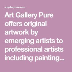 Art Gallery Pure offers original artwork by emerging artists to professional artists including paintings, sculptures, and photography with mediums of oil, acrylic, watercolor, encaustic, photography, glass art, metal sculptures and more! Take a look at our products to match home decor and business designs here.