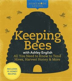 """""""Keeping Bees with Ashley English: All You Need to Know to Tend Hives, Harvest Honey & More"""" http://bit.ly/GZugCQ"""